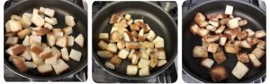 Toss croutons till gold and crisp