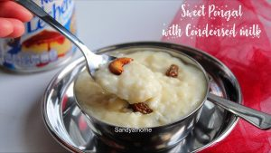 sakkarai pongal with condensed milk