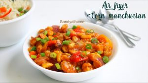 air fryer corn manchurian